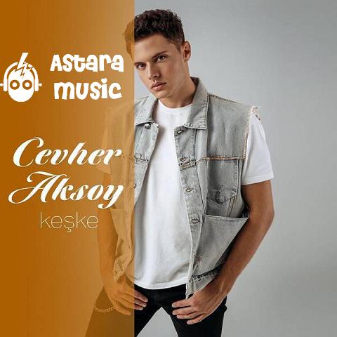 دانلود آهنگ Cevher Aksoy به نام Keske
